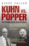 Kuhn vs. Popper: The Struggle for the Soul of Science - Steve Fuller