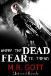 Where The Dead Fear to Tread - M.R. Gott