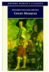 Court Masques: Jacobean and Caroline Entertainments, 1605-1640 (Oxford World's Classics) -