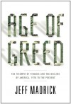 Age of Greed: The Triumph of Finance and the Decline of America, 1970 to the Present - Jeff Madrick