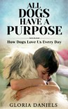 All Dogs Have a Purpose: How Dogs Love us Every Day (Exploring the Animal Kingdom) - Gloria Daniels, Theresa Pratte