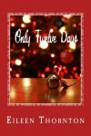 Only Twelve Days - Eileen Thornton