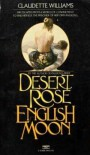 Desert Rose -- English Moon - Claudette Williams