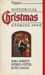 Historical Christmas Stories, 1990: In From the Cold/ Miracle of the Heart/ Christmas at Bitter Creek - 'Nora Roberts',  'Ruth Langan',  'Patricia Potter'