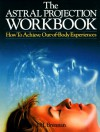 The Astral Projection Workbook: How To Achieve Out-Of-Body Experiences - J.H. Brennan