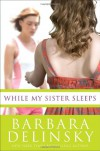 While My Sister Sleeps - Barbara Delinsky