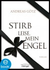 Stirb leise, mein Engel - Andreas Götz