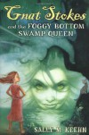 Gnat Stokes and the Foggy Bottom Swamp Queen - Sally M. Keehn