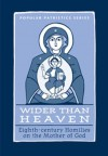 Wider Than Heaven: Eighth-century Homilies on the Mother of God - Mary B. Cunningham
