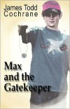 Max And The Gatekeeper - James Todd Cochrane,  James Cochrane,  K