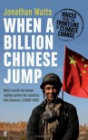 When a Billion Chinese Jump: How China Will Save Mankind - Or Destroy It. - Jonathan Watts