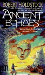 Ancient Echoes - Robert Holdstock