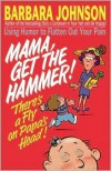 Mama Get The Hammer! There's A Fly On Papa's Head! - Barbara Johnson
