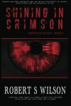 Shining in Crimson: Empire of Blood Book One - Robert S. Wilson