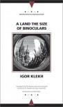 A Land the Size of Binoculars - Igor Klekh, Michael M. Naydan, Slava Yastremski