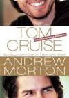 Tom Cruise. Nieautoryzowana Biografia - Andrew Morton