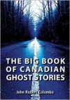 The Big Book of Canadian Ghost Stories - John Robert Colombo