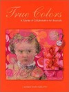 True Colors: A Palette of Collaborative Art Journals - Kathryn Bold