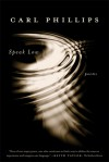 Speak Low: Poems - Carl Phillips