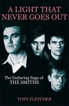 A Light That Never Goes Out: The Enduring Saga of The Smiths - Tony Fletcher