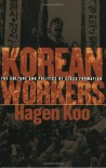 Korean Workers: The Culture and Politics of Class Formation - Hagen Koo