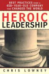 Heroic Leadership: Best Practices from a 450-Year-Old Company That Changed the World - Chris Lowney