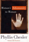 Woman's Inhumanity to Woman - Phyllis Chesler, Phyllis Chessler