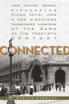 Connected: How Trains, Genes, Pineapples, Piano Keys, and a Few Disasters Transformed Americans at the Dawn of the Twentieth Century - Steven Cassedy