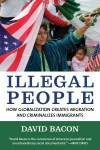 Illegal People: How Globalization Creates Migration and Criminalizes Immigrants - David Bacon