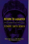Return to Laughter: An Anthropological Novel - Elenore Smith Bowen, Laura Bohannan