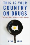 By Ryan Grim:This Is Your Country on Drugs: The Secret History of Getting High in America [Hardcover] - Ryan Grim