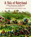 A Tale of Fairyland (the Princess Nobody): With 61 Full-Color Illustrations - Richard Doyle