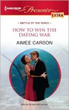 How to Win the Dating War (Harlequin Presents Extra Series #224) - Aimee Carson