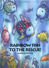 Rainbow Fish to the Rescue! - Marcus Pfister