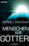 Menschen wie Götter - Sergej Snegow, Sergey Snegov