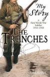The Trenches: A First World War Soldier, 1914-1918 - Jim Eldridge