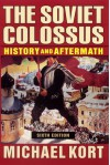 The Soviet Colossus: History And Aftermath - Michael Kort