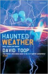 Haunted Weather: Music, Silence and Memory - David Toop
