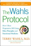 The Wahls Protocol: How I Beat Progressive MS Using Paleo Principles and Functional Medicine - 'Terry Wahls M.D.',  'Eve Adamson'