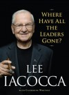 Where Have All the Leaders Gone? - Lee Iacocca, Catherine Whitney