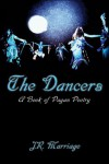 The Dancers: A Book of Pagan Poetry - J R Marriage