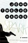 Spark: A Novel - John Twelve Hawks