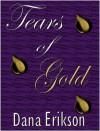 Tears Of Gold - Dana Erikson