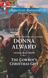 The Cowboy's Christmas Gift (Harlequin American RomanceCrooked Valle) - Donna Alward