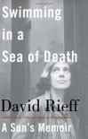 Swimming in a Sea of Death: A Son's Memoir - David Rieff