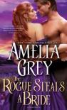The Rogue Steals a Bride - Amelia Grey