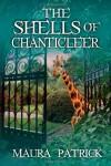 The Shells of Chanticleer - Maura Patrick