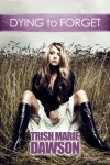 Dying To Forget - Trish Marie Dawson