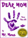 DEAR MOM: A Children's Story for Moms in Dr. Seuss Style Rhyme (Meus Tales #5) - Mr. Meus