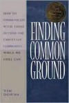 Finding Common Ground: How to Communicate with those Outside the Christian Community...While We  Still Can. - Tim Downs, Downs